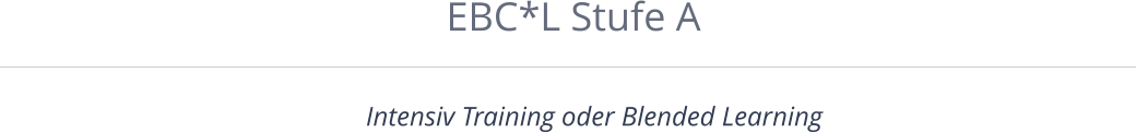 EBC*L Stufe A Intensiv Training oder Blended Learning